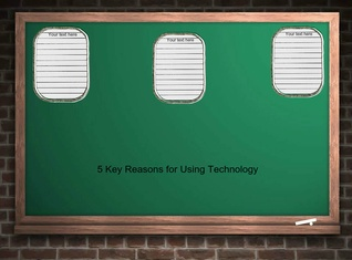 5 Key Reasons for Using Technology