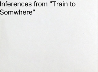 """Inferences from """"Train to Somewhere"""""""
